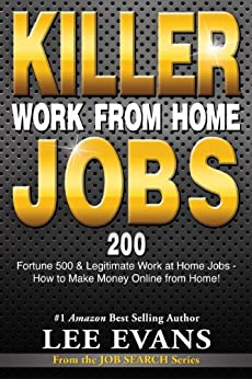 Killer Work from Home Jobs: 200 Fortune 500 & Legitimate Work at Home Jobs - How to Make Money Online from Home! (Job Search Series Book 1) by [Evans, Lee]