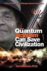 How Quantum Activism Can Save Civilization: A Few People Can Change Human Evolution Goswami, Amit ( Author ) Jan-01-2011 Paperback