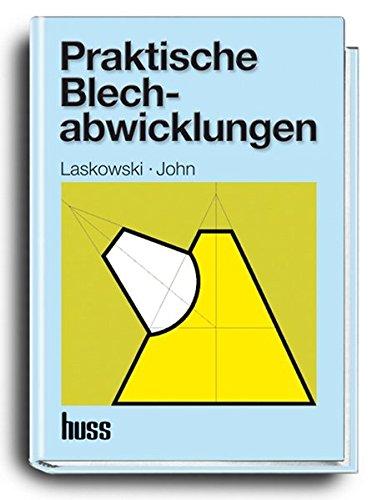 Praktische Blechabwicklungen: Anleitungen für technische Zeichner, Anreisser...