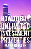 How to Buy Unlimited Investment Properties
