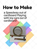 How to make a Speedway out of cardboard Playing with toy cars out of cardboard