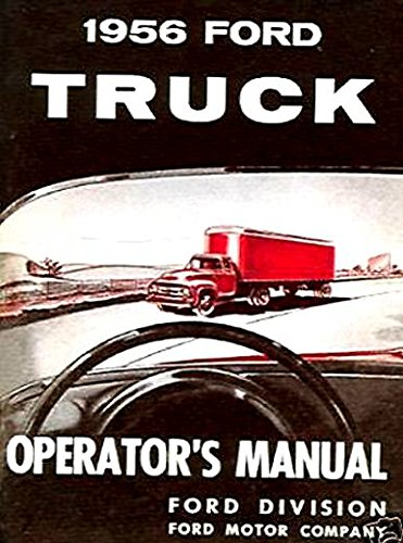 STEP-BY-STEP 1956 FORD PICKUPS & TRUCKS OWNERS INSTRUCTION & OPERATING MANUAL - USERS GUIDE for F-100, F-250, F-350 - F-series 100 thru 900 Cab Over, Parcel Delivery, Tandem Axle, - Ford Specifications Pickup