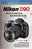 Magic Lantern Guides: Nikon D90 Multimedia Workshop, Lark Books Staff, 1600595731