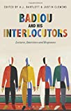 img - for Badiou and His Interlocutors: Lectures, Interviews and Responses book / textbook / text book