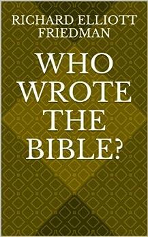 Who Wrote the Bible? by [Friedman, Richard Elliott]
