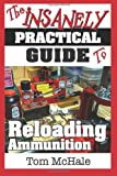 The Insanely Practical Guide to Reloading Ammunition, Tom McHale, 0989065286