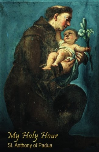 My Holy Hour - St. Anthony of Padua: A Devotional Prayer Journal (Saints in the Church) (Volume 5)