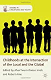 Childhoods at the Intersection of the Local and the Global, Imoh, Afua Twum-Danso, 0230342329