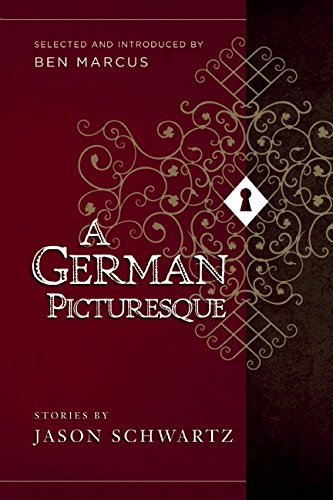 A German Picturesque: Selected and Introduced by Ben Marcus