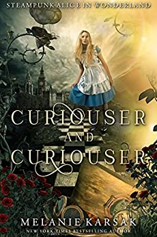 Curiouser and Curiouser: Steampunk Alice in Wonderland (Steampunk Fairy Tales Book 1) by [Karsak, Melanie]