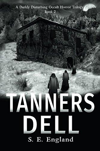 Tanners Dell: Darkly Disturbing Occult Horror (A Darkly Disturbing Occult Horror Trilogy - Book 2)