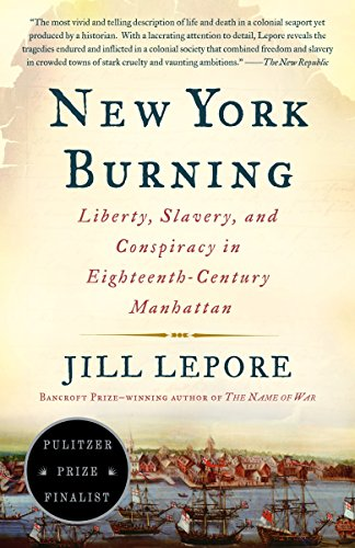 New York Burning: Liberty, Slavery, and Conspiracy in Eighteenth-Century Manhattan