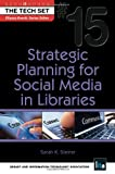Strategic Planning for Social Media in Libraries, Sarah K. Steiner, 1555707793