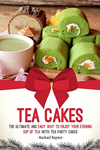 Tea Cakes: The Ultimate and Easy Way to Enjoy Your Evening Cup of Tea with Tea Party Cakes - English Evening Tea