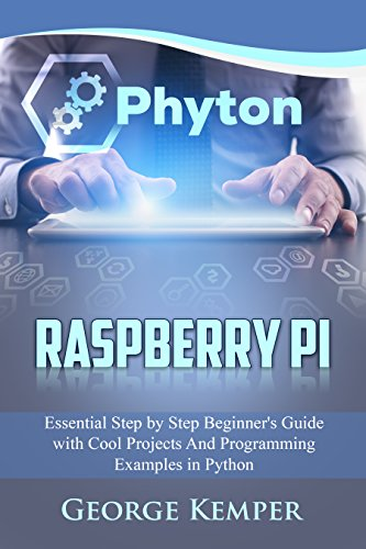- Raspberry Pi: Essential Step by Step Beginner's Guide with Cool Projects And Programming Examples in Python