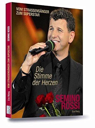 Semino Rossi - Die Stimme der Herzen (Vom Straßensänger zum Superstar) Gebundenes Buch – 1. Mai 2009 Eva Mang Edition Koch 3708105095 Autobiografie