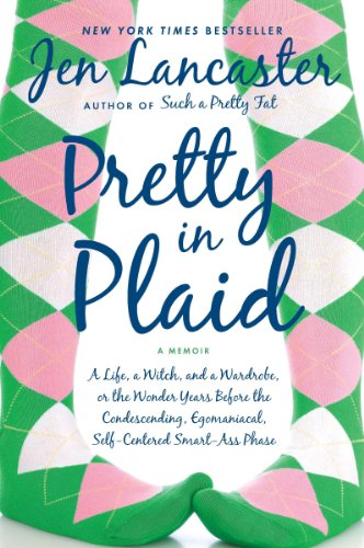 Pretty in Plaid: A Life, A Witch, and a Wardrobe, or, the Wonder Years Before the Condescending,Egomaniacal, Self-Centered Smart-Ass Phase cover