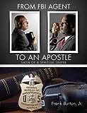 xulon press - From FBI Agent to an Apostle