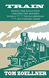 Train: Riding the Rails That Created the Modern World - From the Trans-Siberian to the Southwest Chief (Thorndike Press Large Print Nonfiction Series)