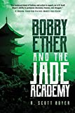 "R. Scott Boyer, ""Bobby Ether and the Jade Academy"" (Koehler Books, 2019)"