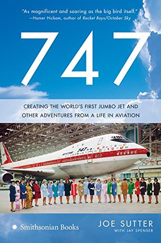 Read Online 747: Creating the World's First Jumbo Jet and Other Adventures from a Life in Aviation pdf