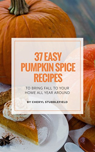 Healthy Creative Snacks For Halloween (37 Easy Pumpkin Spice Recipes To Bring Fall To Your Home All Year Around: A Collection Of Fall Inspired Recipes For Health, Happiness &)