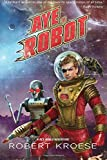 img - for Aye, Robot (A Rex Nihilo Adventure) (Starship Grifters) (Volume 2) book / textbook / text book