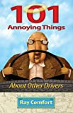 101 Annoying Things about Other Drivers, Ray Comfort, 0892216689