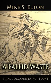 A Pallid Waste (Things Dead and Dying Book 1) by [Elton, Mike S.]