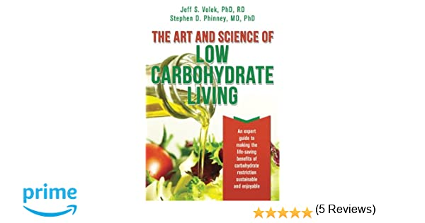 The Art and Science of Low Carbohydrate Living: An Expert Guide to ...
