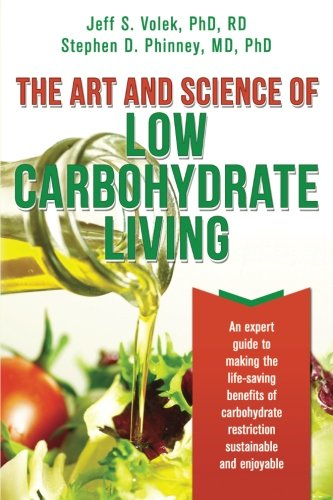 The Art and Science of Low Carbohydrate Living: An Expert Guide to Making the Life-Saving Benefits of Carbohydrate Restriction Sustainable and Enjoyable by Stephen D. Phinney, Jeff S. Volek