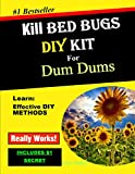 Kill Bed Bugs. DIY Kit for Dum Dums: Effective DIY  Methods to Help Eliminate Bed Bugs That Really Work - Includes $1 Secret Method
