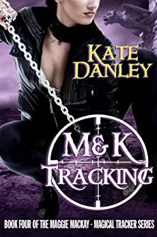 M&K Tracking (Maggie MacKay Magical Tracker Book 4) by [Danley, Kate]