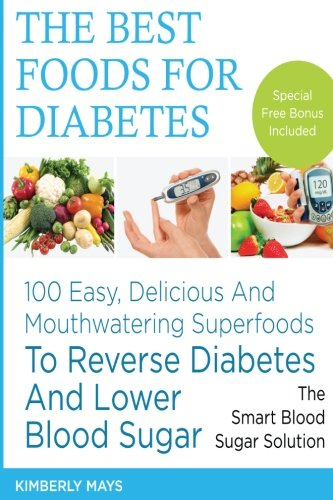 DIABETES: The Best Foods for Diabetes - 100 Easy, Delicious and Mouthwatering Superfoods to Reverse Diabetes and Lower Blood Sugar - The Smart Blood ... food,diabetes mellitus) (Volume 1) (Best Foods To Eat For Sugar Diabetes)