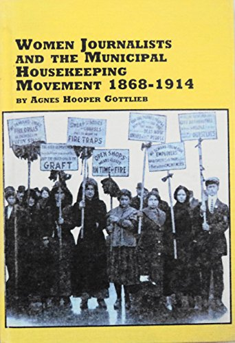 Women Journalists and the Municipal Housekeeping Movement, 1868-1914 (Women's Studies)