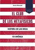 img - for El club de los metaf sicos: Historia de las ideas en Am rica (Spanish Edition) book / textbook / text book