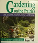 Gardening on the Prairies: A Guide to...