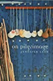 On Pilgrimage, Jennifer Lash, 1582340129