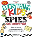 The Everything Kids' Spies Puzzle & Activity Book: Follow the clues, go undercover, and explore the intriguing world of secret agents