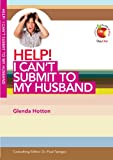 Help! I Can't Submit to My Husband, Glenda Hotton, 1846253217