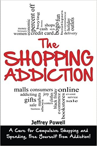 The Shopping Addiction: A Cure for Compulsive Shopping and