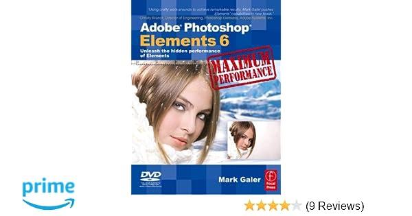 Adobe Photoshop Elements 6 Maximum Performance: Unleash the hidden