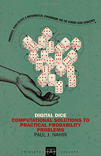 Digital Dice: Computational Solutions to Practical Probability Problems (Princeton (Computational Solutions)