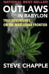 Outlaws In Babylon: True Adventures on the Marijuana Frontier