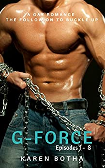 G-Force - the complete series of episodes 1-8: A gay romance series (A Gay Romance Series (G-Force) Book 2) by [Botha, Karen]