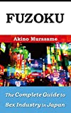 Fuzoku: The Complete Guide to Sex Industry in Japan (History, Law, Policy and Services)