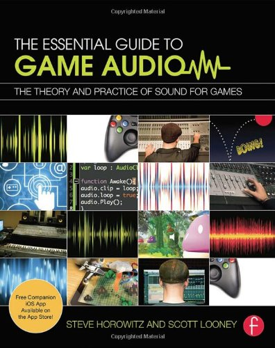 The Essential Guide to Game Audio: The Theory and Practice of Sound for Games by imusti