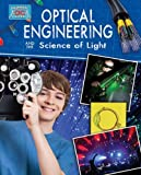 Optical Engineering and the Science of Light, Anne Rooney, 077871232X