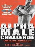Alpha Male Challenge: The 10-Week Plan to Burn Fat, Gain Muscle & Build True Alpha Attitude