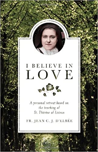 Book I Believe in Love: A Personal Retreat Based on the Teaching of St.Therese of Lisieux